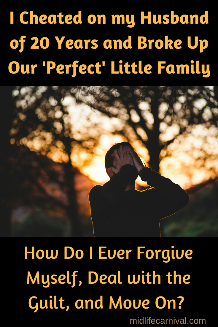 I Cheated on my Husband of 20 Years and Broke Up Our Perfect